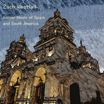 Zach Westfall - Guitar Music of Spain and South America